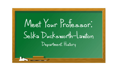 Meet your professor: Selika Ducksworth-Lawton