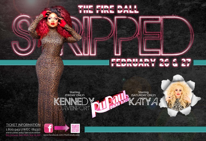 Headliners, Kennedy Davenport (Feb. 26) and Katya (Feb. 27), will be ready to take the stage at The Fire Ball. www.uwec.edu/servicecenter