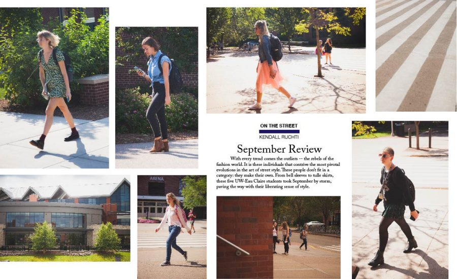 Every trend has its outliers — the rebels of the fashion world. It is these individuals who contrive the most pivotal evolutions in the art of street style. These people don't fit in a category: They make their own. From bell sleeves to tulle skirts, these five UW-Eau Claire students took September by storm, paving the way with their liberating senses of style.